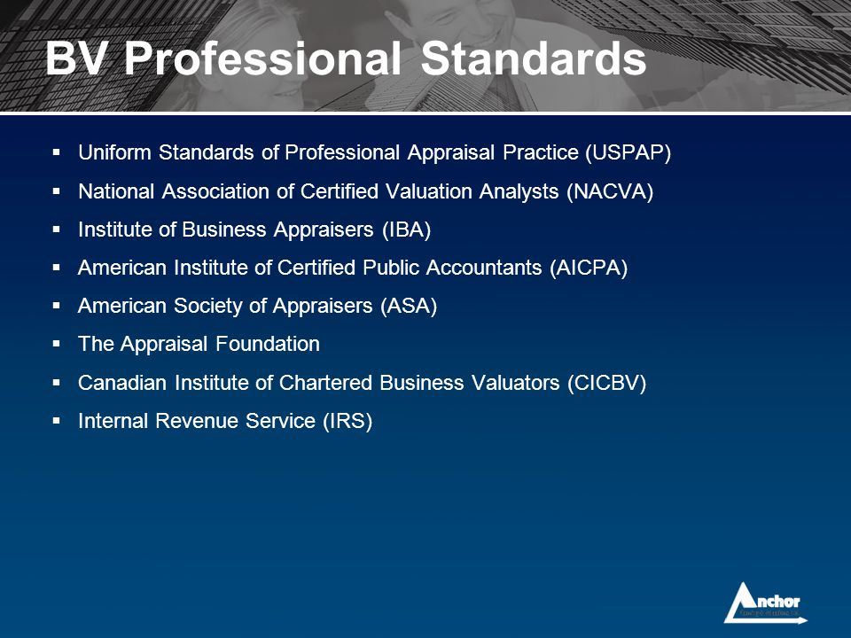 BV Professional Standards  Uniform Standards of Professional Appraisal Practice (USPAP)  National Association of Certified Valuation Analysts (NACVA