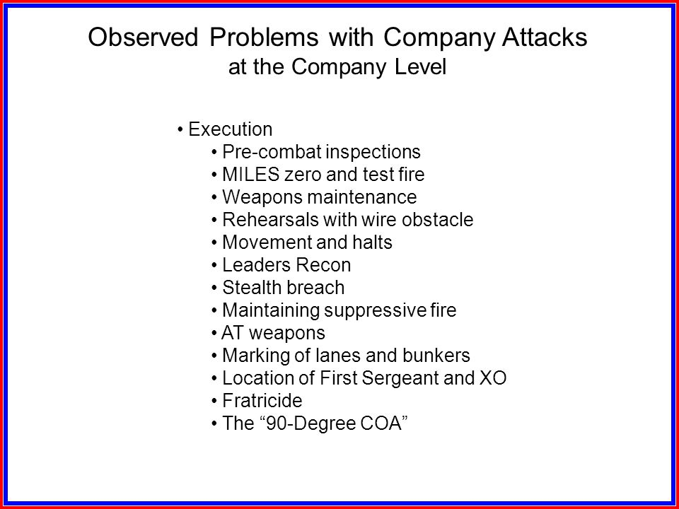 Observed Problems with Company Attacks at the Company Level Planning process Time management Use of sand table Inclusion of attachments (FO, Engineers