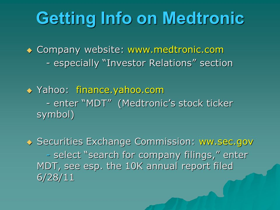 "Getting Info on Medtronic  Company website: www.medtronic.com - especially ""Investor Relations"" section - especially ""Investor Relations"" section  Y"