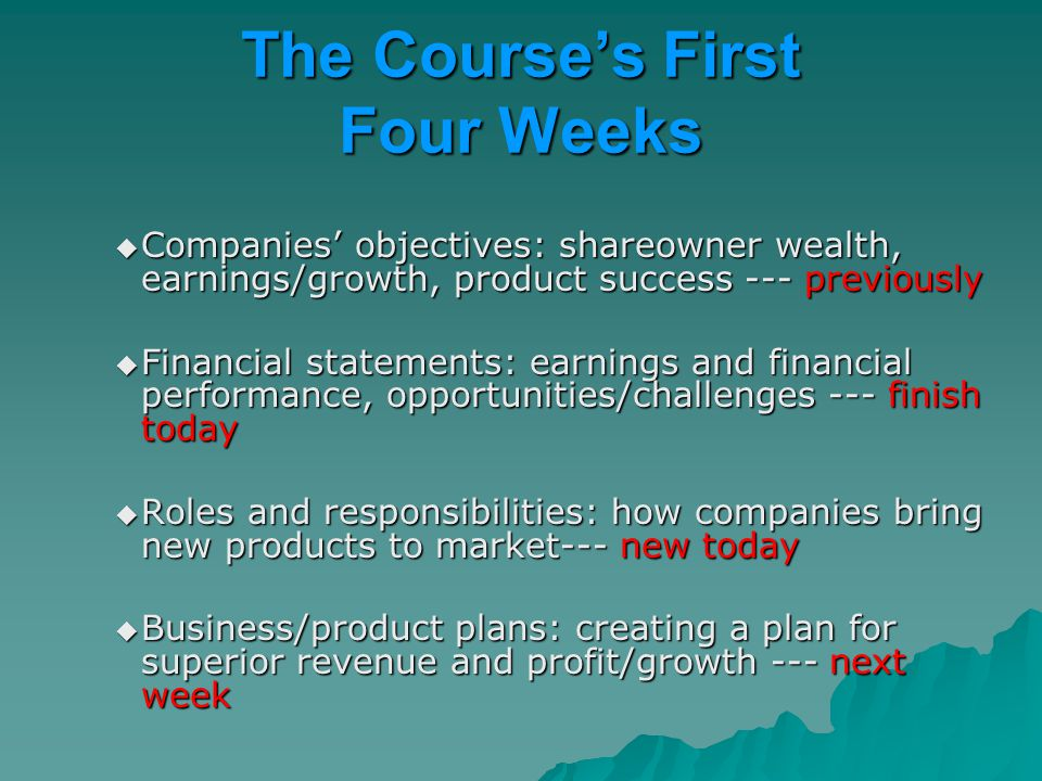 The Course's First Four Weeks  Companies' objectives: shareowner wealth, earnings/growth, product success --- previously  Financial statements: earn