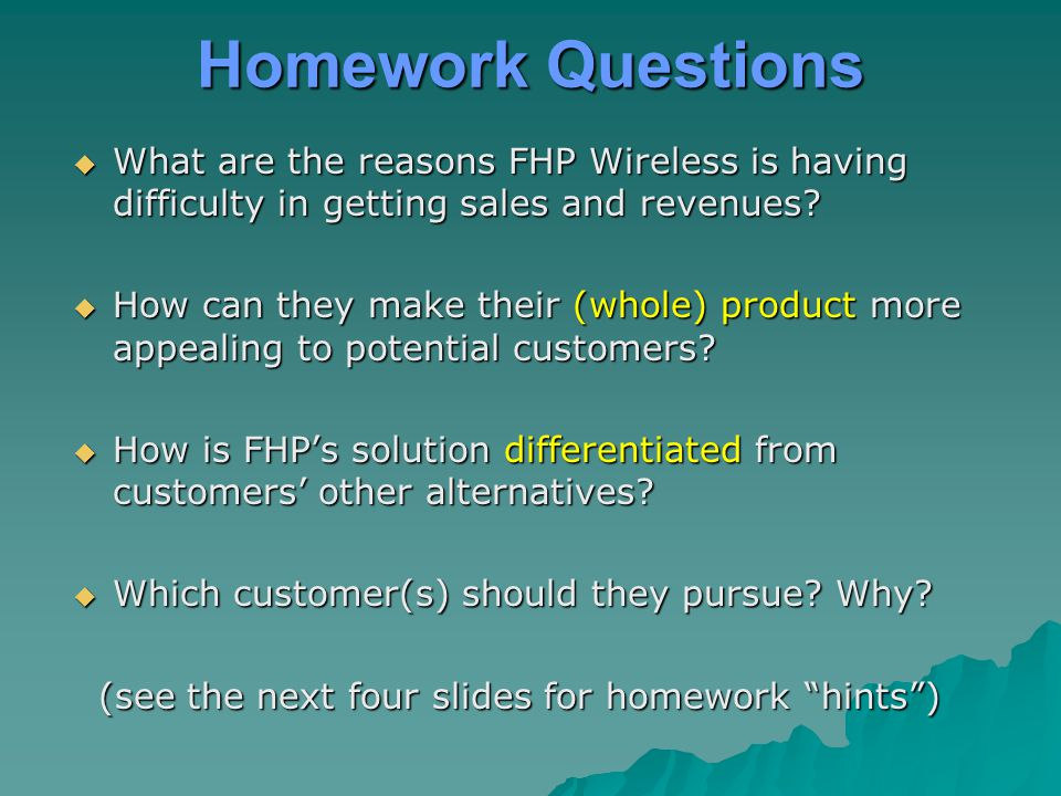 Homework Questions  What are the reasons FHP Wireless is having difficulty in getting sales and revenues?  How can they make their (whole) product m