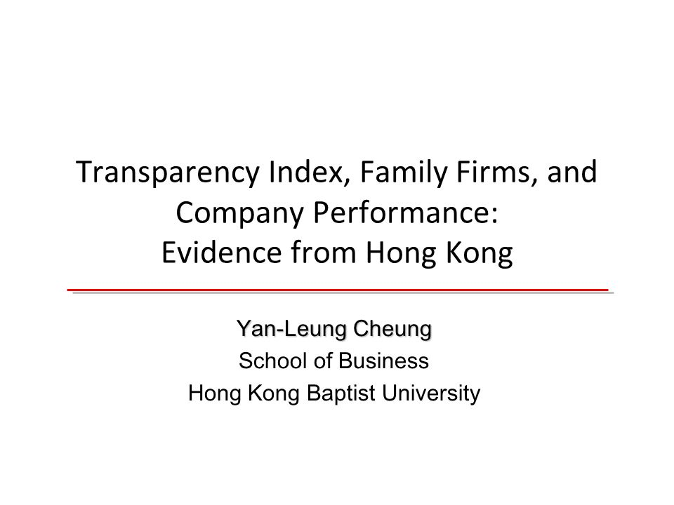 Transparency Index, Family Firms, and Company Performance: Evidence from Hong Kong Yan-Leung Cheung School of Business Hong Kong Baptist University