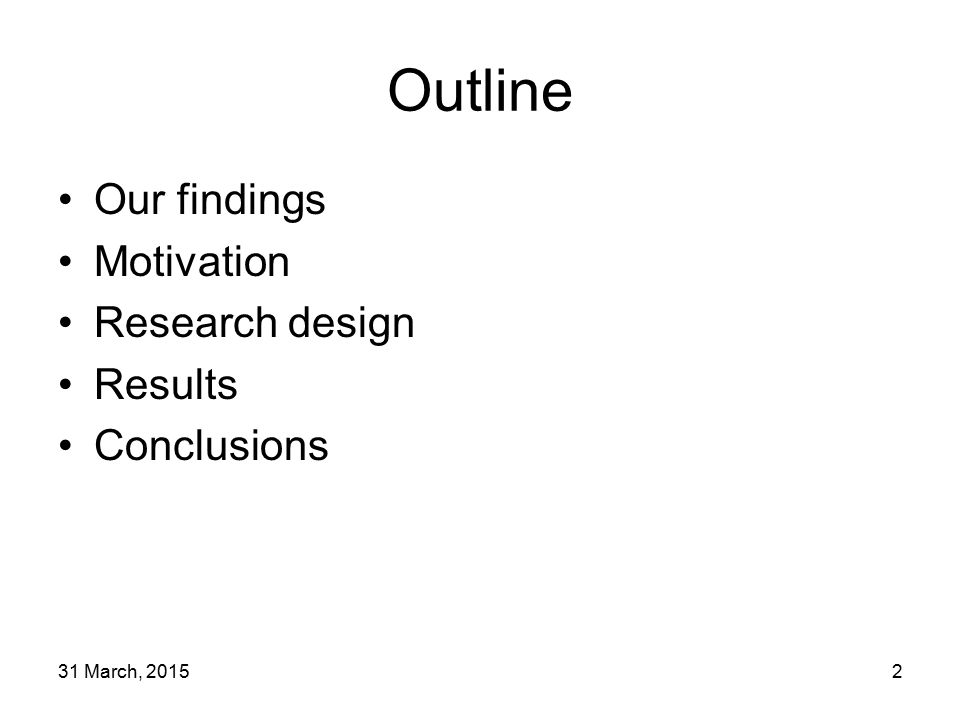 31 March, 20152 Outline Our findings Motivation Research design Results Conclusions