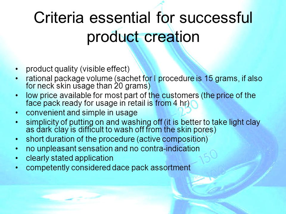 Criteria essential for successful product creation product quality (visible effect) rational package volume (sachet for I procedure is 15 grams, if al