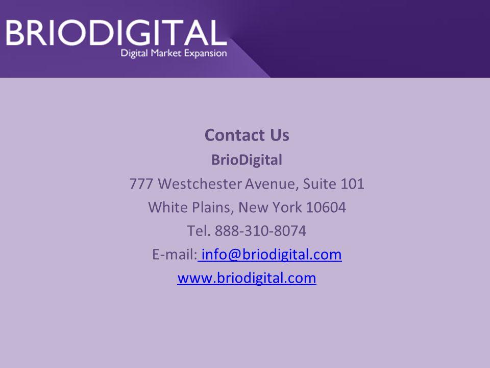 Contact Us BrioDigital 777 Westchester Avenue, Suite 101 White Plains, New York 10604 Tel.