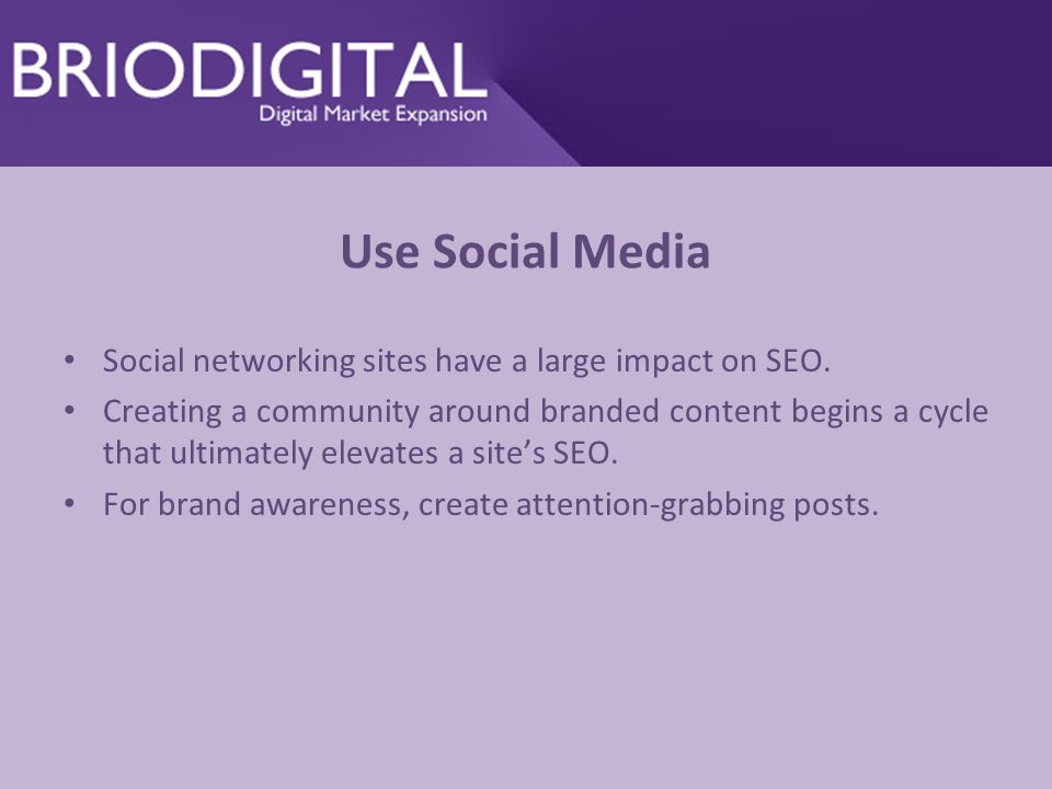 Use Social Media Social networking sites have a large impact on SEO.