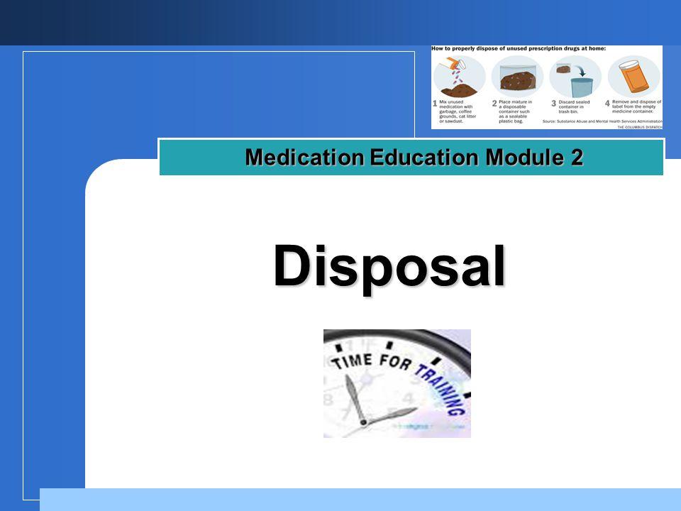 Company LOGO Disposal Disposal Medication Education Module 2