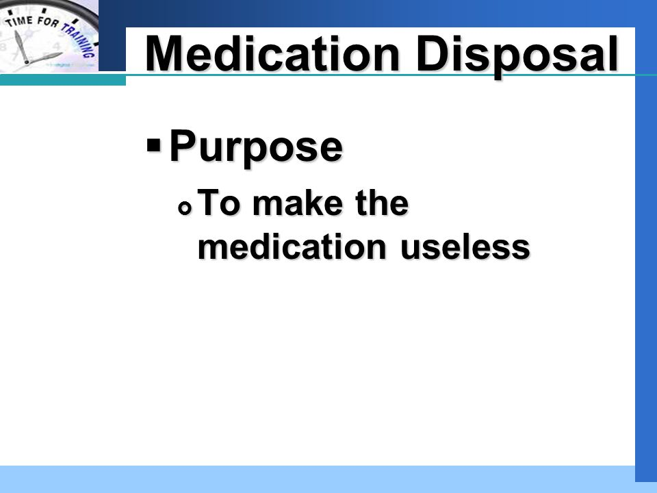 Company LOGO Medication Disposal  When  Dropped  Refused  Expired  Discontinued  Person leaves