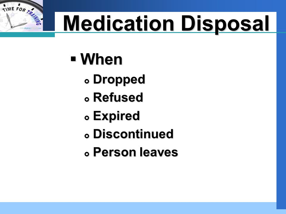 Company LOGO Medication Disposal  When  Dropped  Refused  Expired  Discontinued  Person leaves