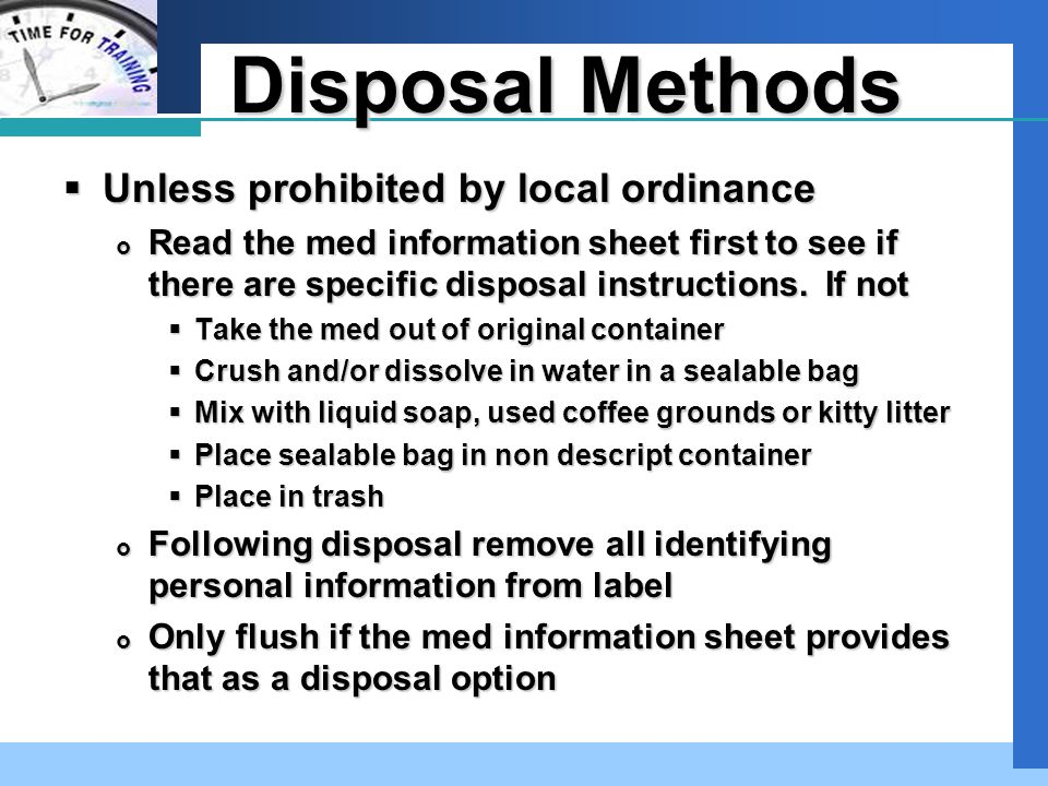 Company LOGO Disposal Methods  Unless prohibited by local ordinance  Read the med information sheet first to see if there are specific disposal instructions.