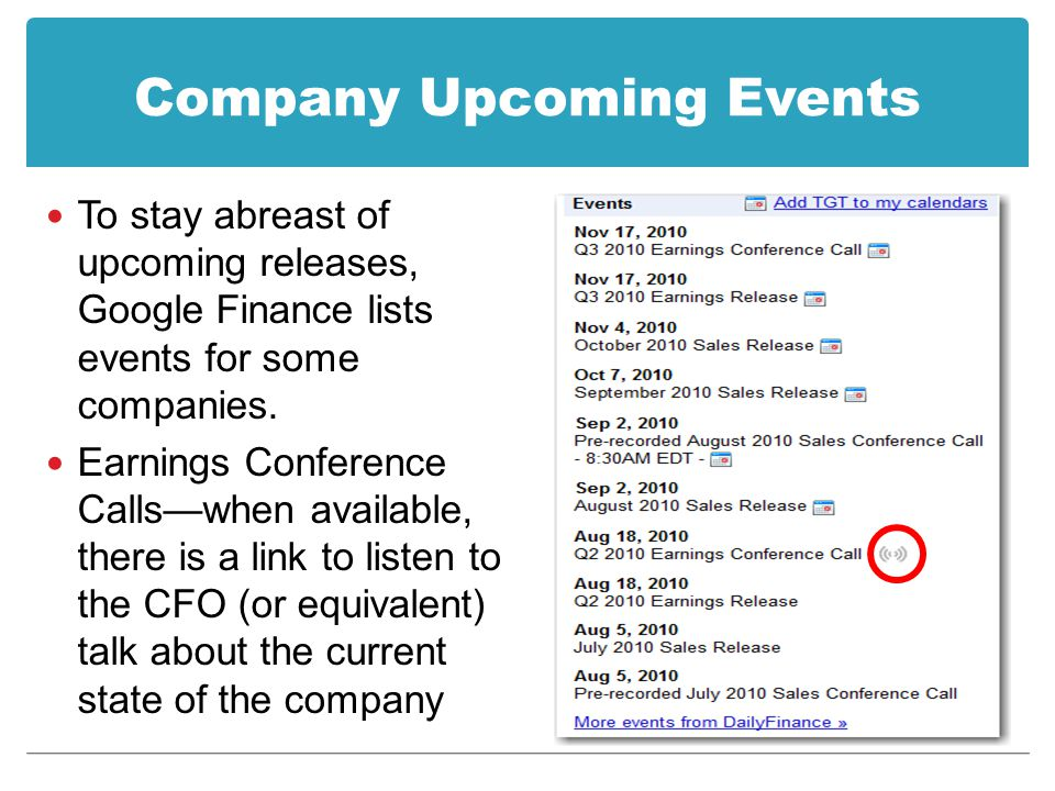 Company Upcoming Events To stay abreast of upcoming releases, Google Finance lists events for some companies.