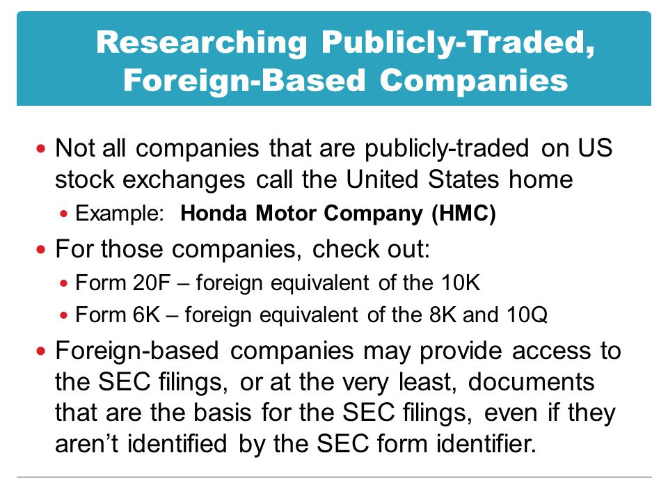 Researching Publicly-Traded, Foreign-Based Companies Not all companies that are publicly-traded on US stock exchanges call the United States home Exam