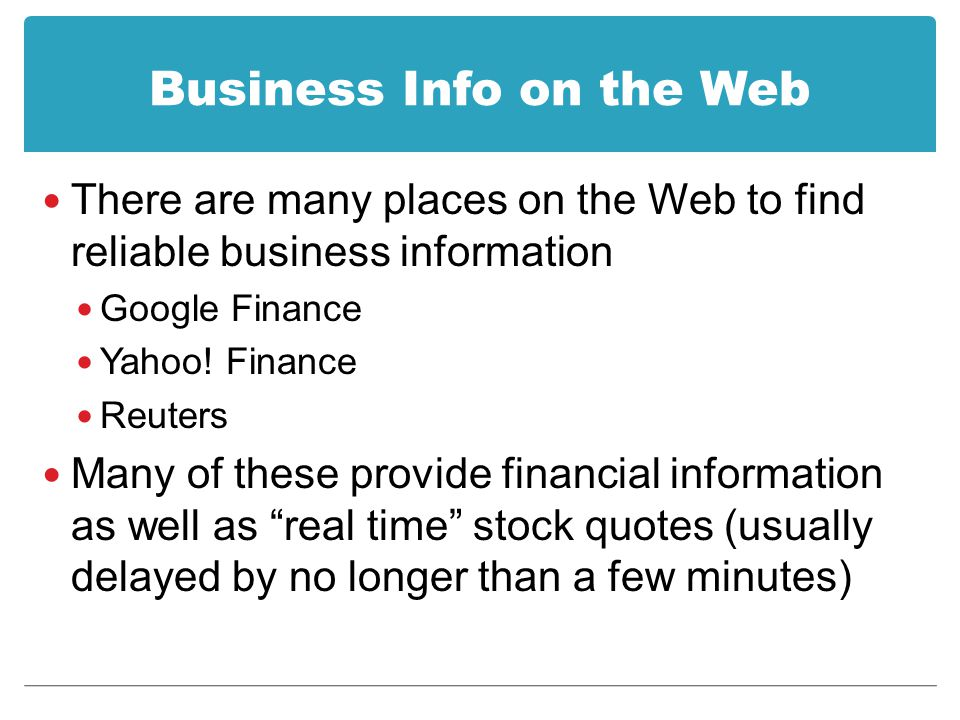 Business Info on the Web There are many places on the Web to find reliable business information Google Finance Yahoo.