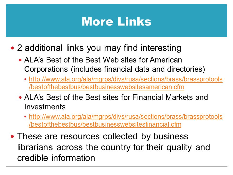 More Links 2 additional links you may find interesting ALA's Best of the Best Web sites for American Corporations (includes financial data and directo