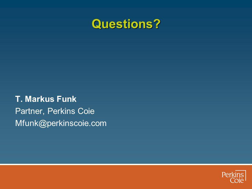 Questions T. Markus Funk Partner, Perkins Coie Mfunk@perkinscoie.com
