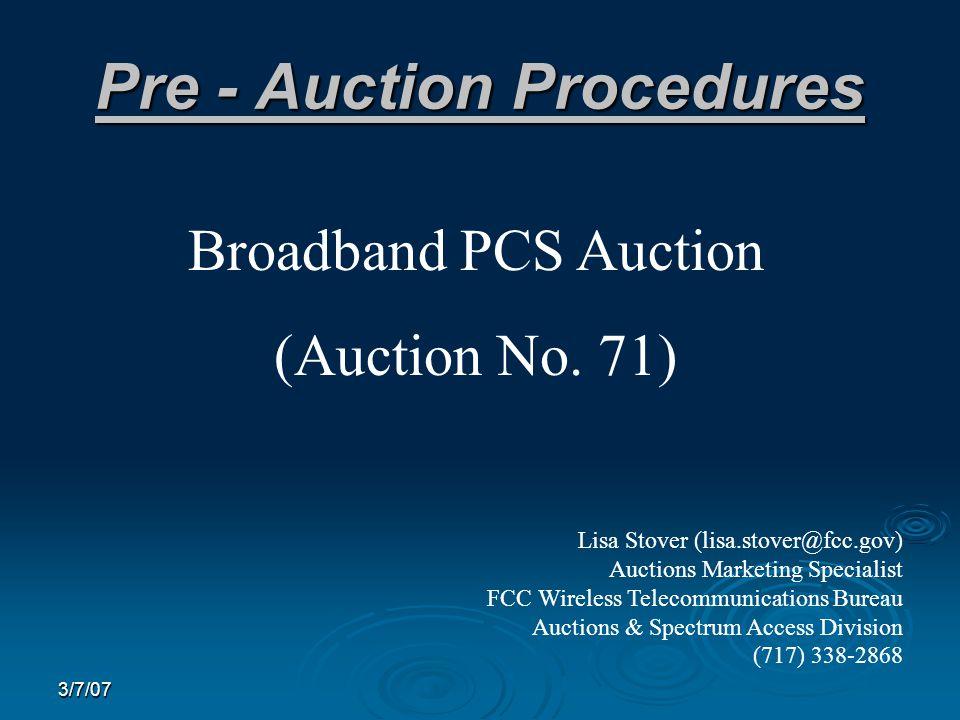 3/7/07 Pre - Auction Procedures Broadband PCS Auction (Auction No.