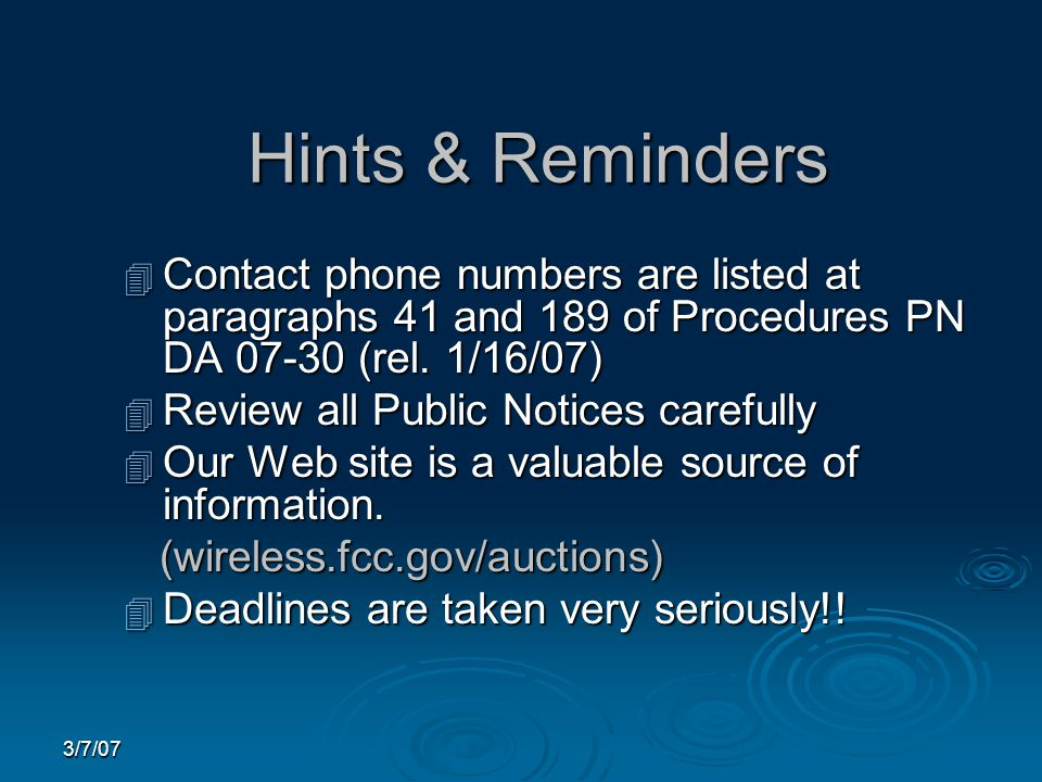 3/7/07 Hints & Reminders 4 Contact phone numbers are listed at paragraphs 41 and 189 of Procedures PN DA 07-30 (rel.