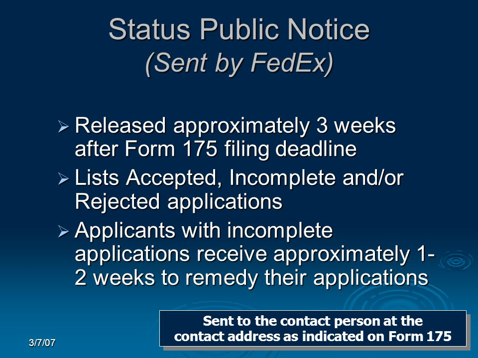 3/7/07 Status Public Notice (Sent by FedEx)  Released approximately 3 weeks after Form 175 filing deadline  Lists Accepted, Incomplete and/or Reject