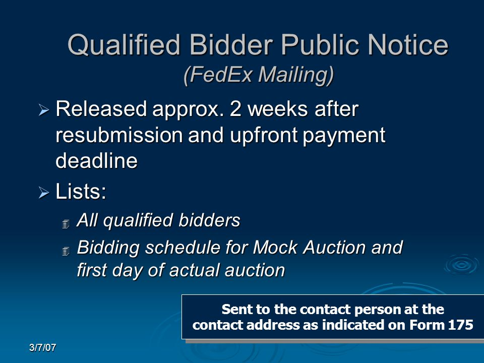 3/7/07 Qualified Bidder Public Notice (FedEx Mailing)  Released approx. 2 weeks after resubmission and upfront payment deadline  Lists: 4 All qualif