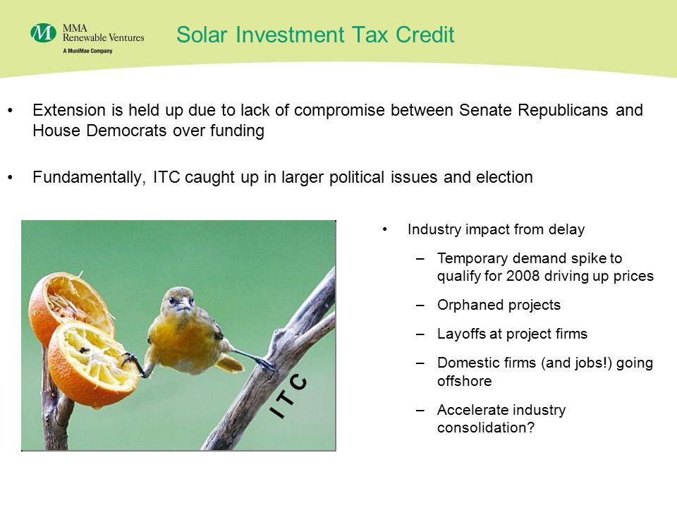 15 Solar Investment Tax Credit Extension is held up due to lack of compromise between Senate Republicans and House Democrats over funding Fundamentally, ITC caught up in larger political issues and election Industry impact from delay –Temporary demand spike to qualify for 2008 driving up prices –Orphaned projects –Layoffs at project firms –Domestic firms (and jobs!) going offshore –Accelerate industry consolidation.