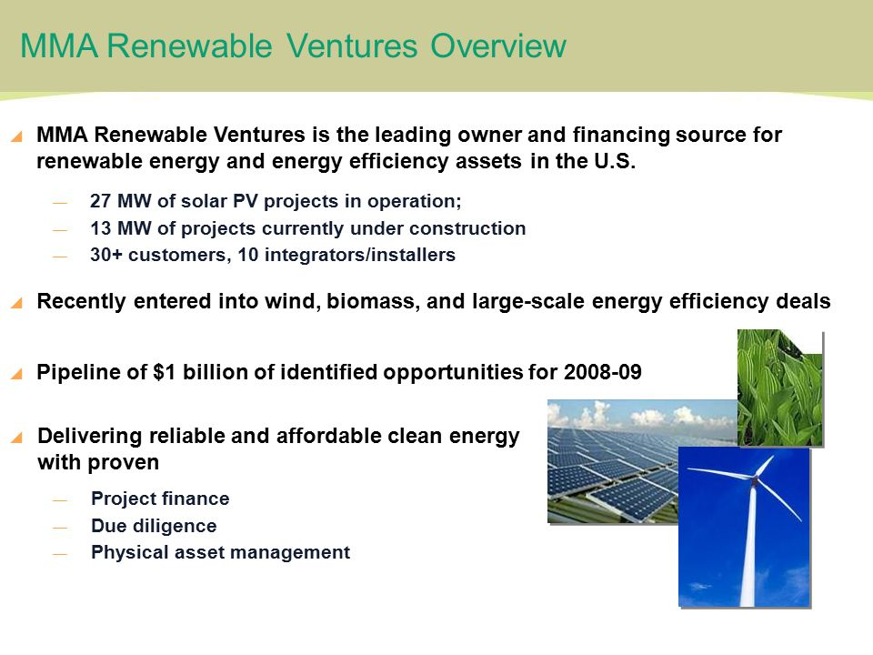 2 MMA Renewable Ventures Overview  MMA Renewable Ventures is the leading owner and financing source for renewable energy and energy efficiency assets in the U.S.