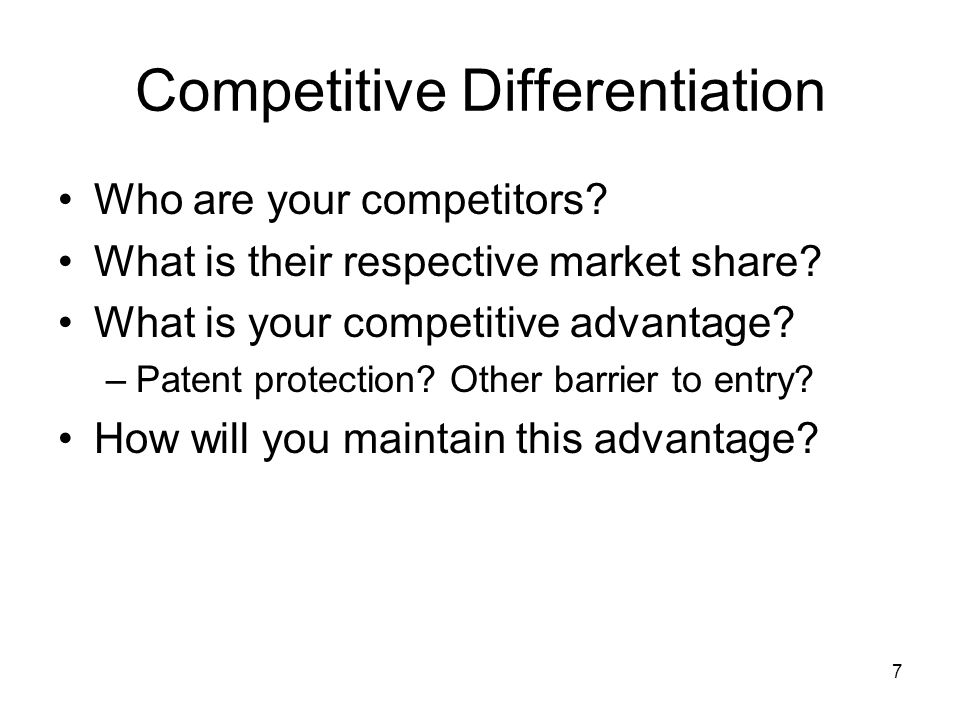 7 Competitive Differentiation Who are your competitors.