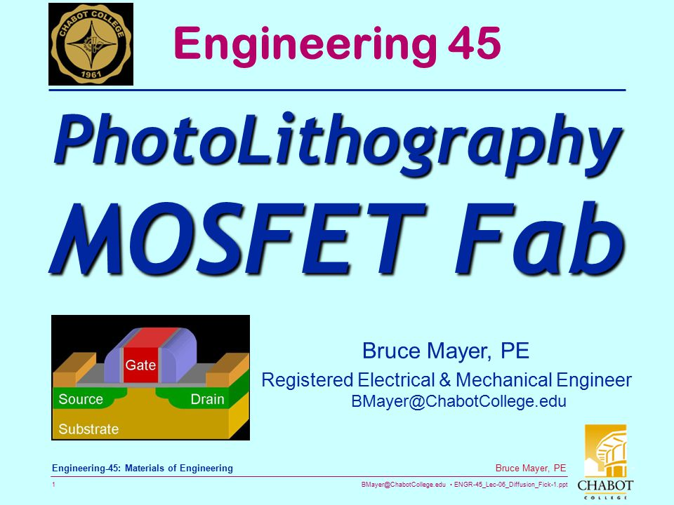 BMayer@ChabotCollege.edu ENGR-45_Lec-06_Diffusion_Fick-1.ppt 1 Bruce Mayer, PE Engineering-45: Materials of Engineering Bruce Mayer, PE Registered Ele
