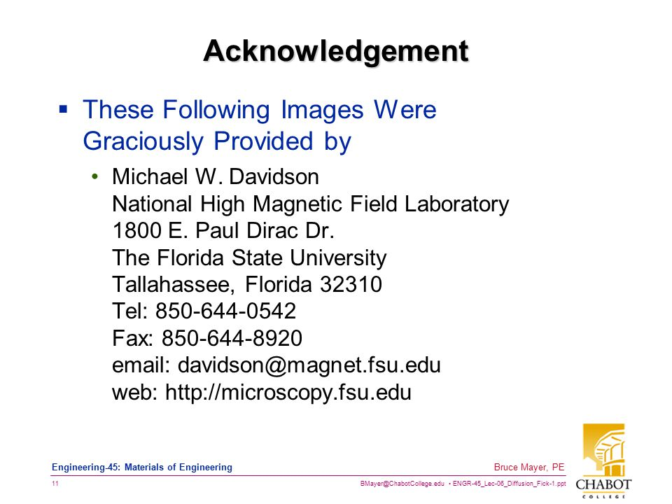 BMayer@ChabotCollege.edu ENGR-45_Lec-06_Diffusion_Fick-1.ppt 11 Bruce Mayer, PE Engineering-45: Materials of Engineering Acknowledgement  These Following Images Were Graciously Provided by Michael W.