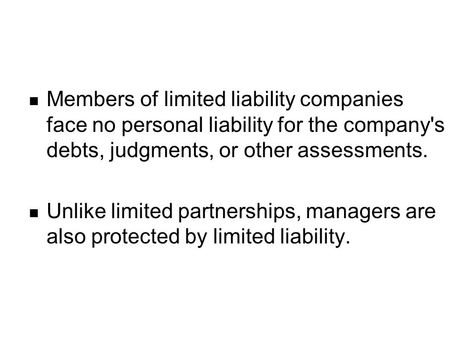 Members of limited liability companies face no personal liability for the company's debts, judgments, or other assessments. Unlike limited partnership