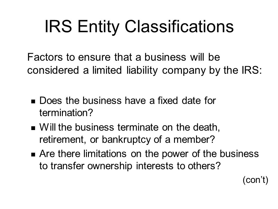 IRS Entity Classifications Factors to ensure that a business will be considered a limited liability company by the IRS: Does the business have a fixed