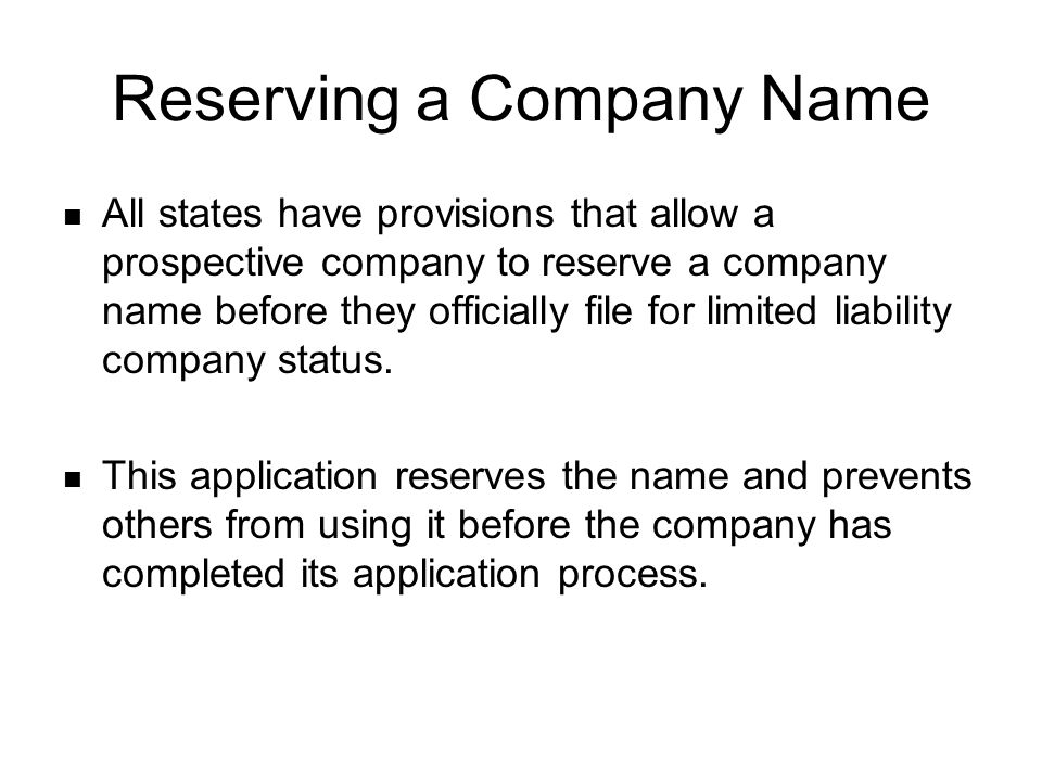 Reserving a Company Name All states have provisions that allow a prospective company to reserve a company name before they officially file for limited