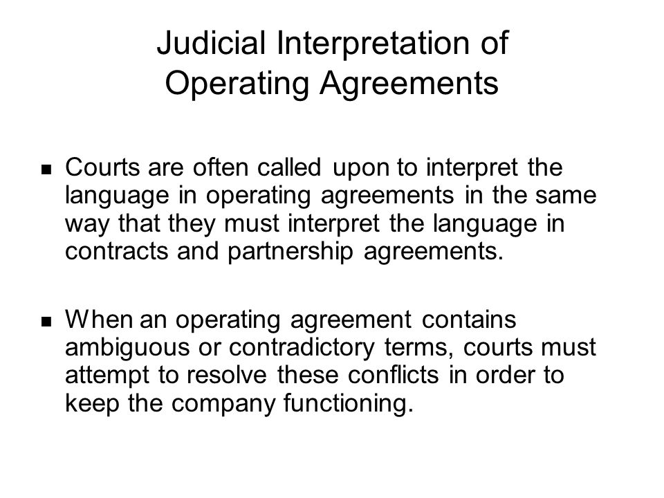 Judicial Interpretation of Operating Agreements Courts are often called upon to interpret the language in operating agreements in the same way that th