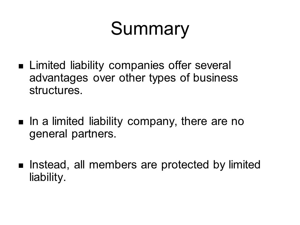 Summary Limited liability companies offer several advantages over other types of business structures. In a limited liability company, there are no gen
