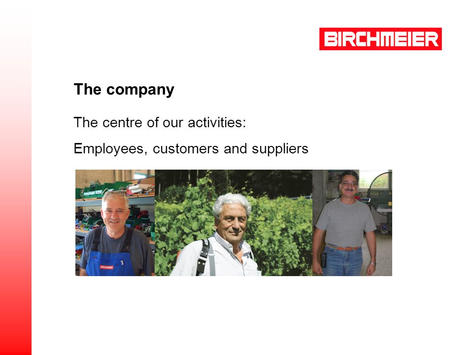 The centre of our activities: The company Employees, customers and suppliers