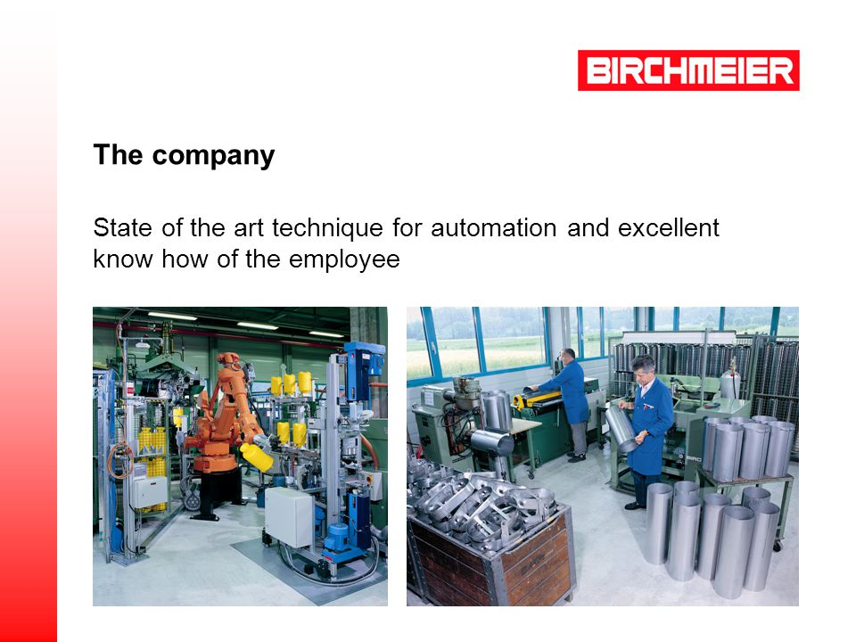 State of the art technique for automation and excellent know how of the employee The company