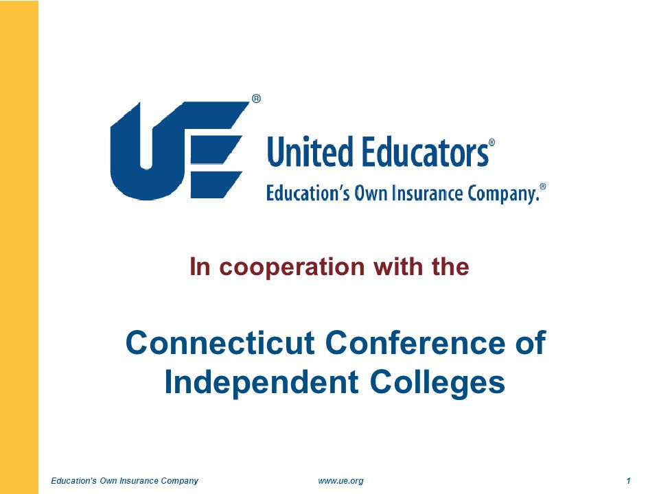 Education s Own Insurance Companywww.ue.org1 In cooperation with the Connecticut Conference of Independent Colleges