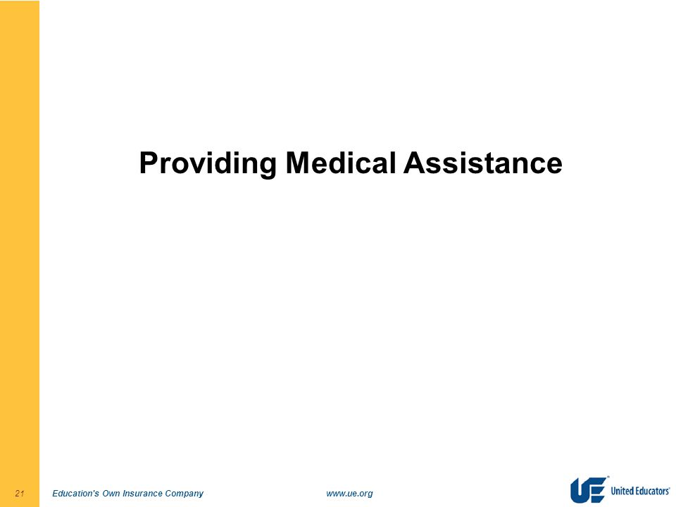 Education s Own Insurance Companywww.ue.org21 Providing Medical Assistance