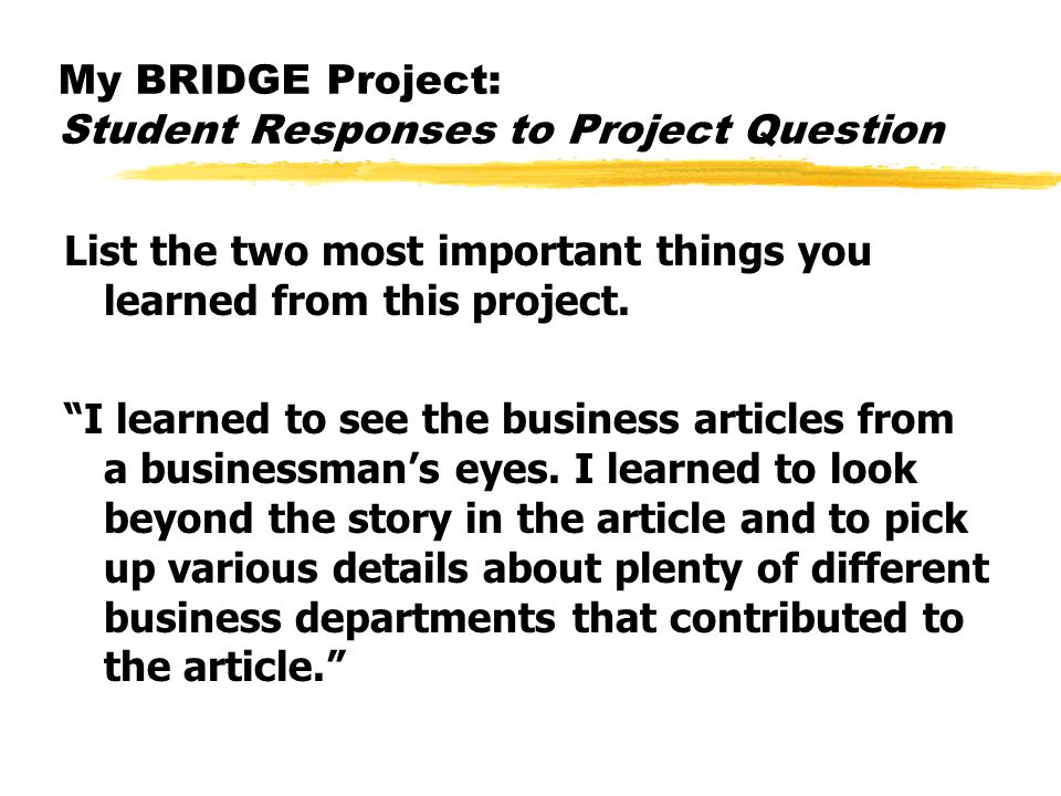 My BRIDGE Project: Student Responses to Project Question List the two most important things you learned from this project.