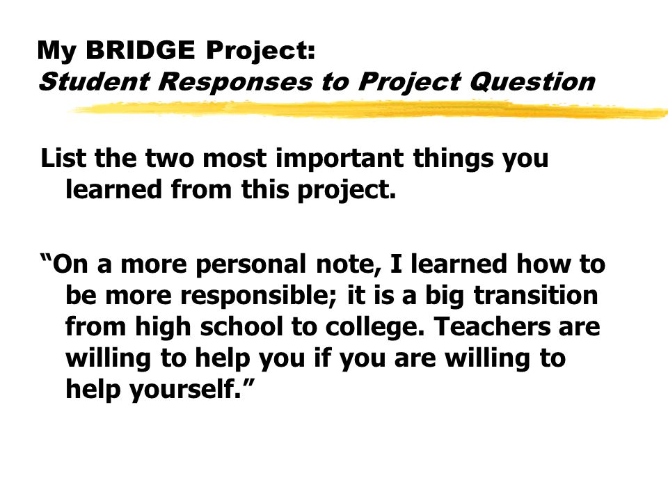 "My BRIDGE Project: Student Responses to Project Question List the two most important things you learned from this project. ""On a more personal note, I"