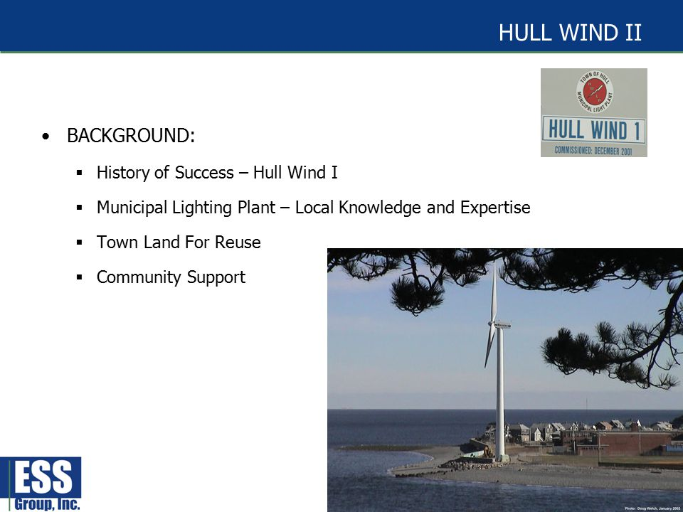 HULL WIND II BACKGROUND:  History of Success – Hull Wind I  Municipal Lighting Plant – Local Knowledge and Expertise  Town Land For Reuse  Community Support