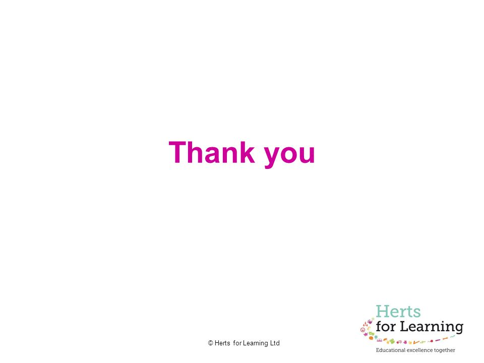 © Herts for Learning Ltd Thank you