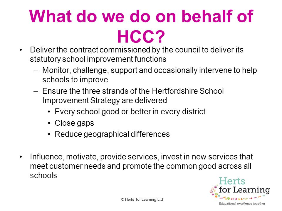 © Herts for Learning Ltd What do we do on behalf of HCC.