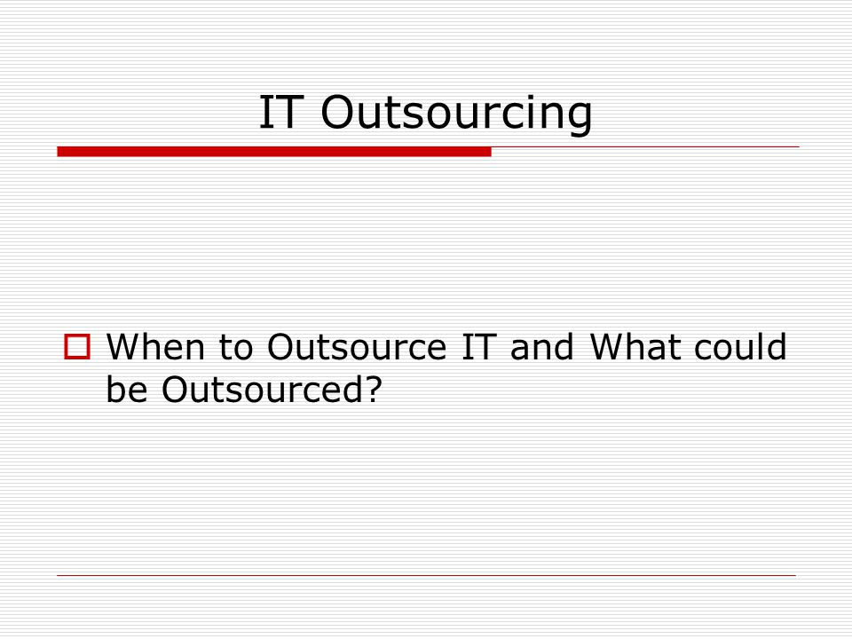 IT Outsourcing  When to Outsource IT and What could be Outsourced