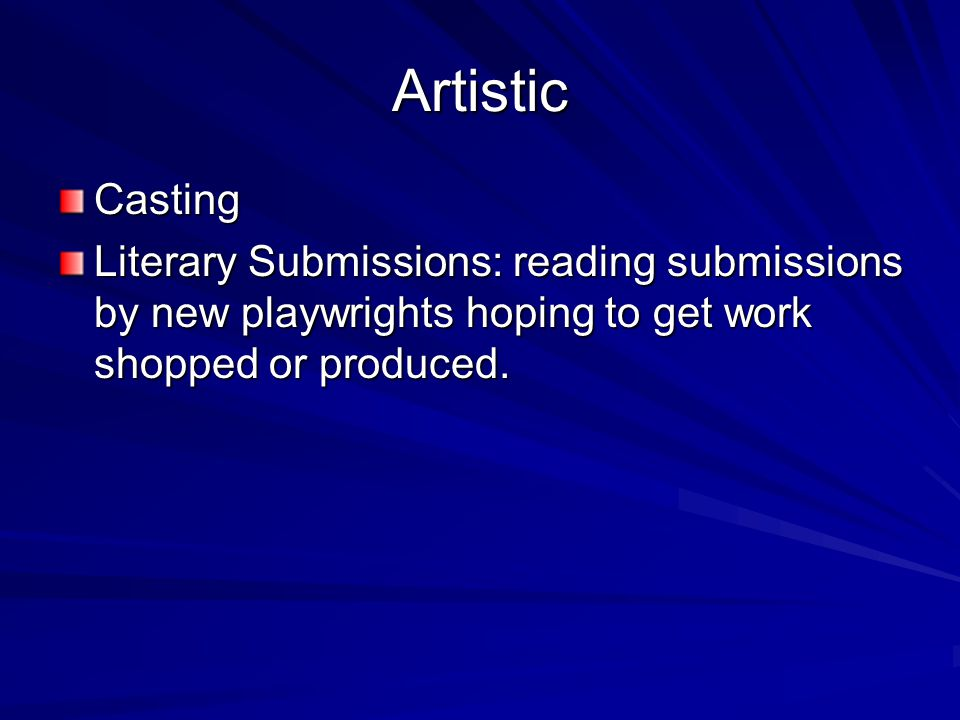 Artistic Casting Literary Submissions: reading submissions by new playwrights hoping to get work shopped or produced.