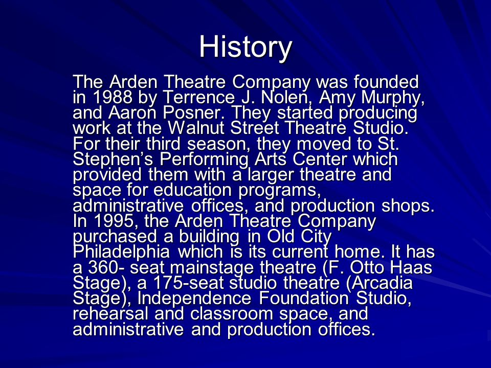 History The Arden Theatre Company was founded in 1988 by Terrence J.