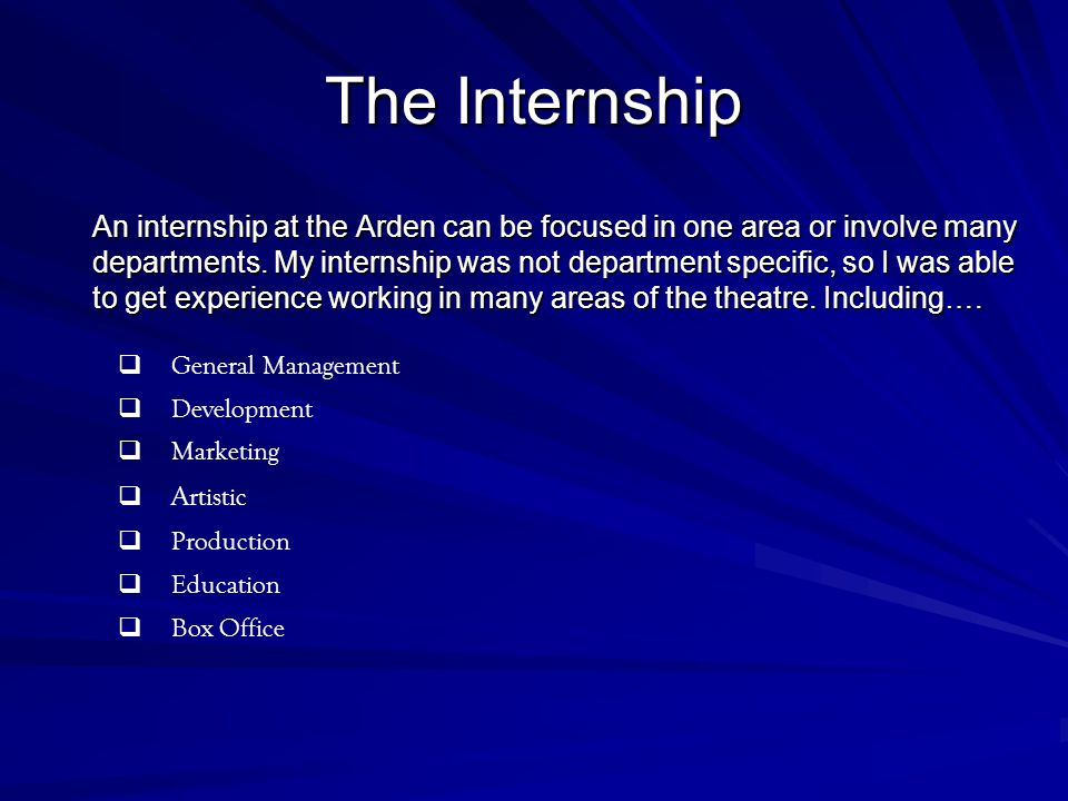 The Internship An internship at the Arden can be focused in one area or involve many departments.
