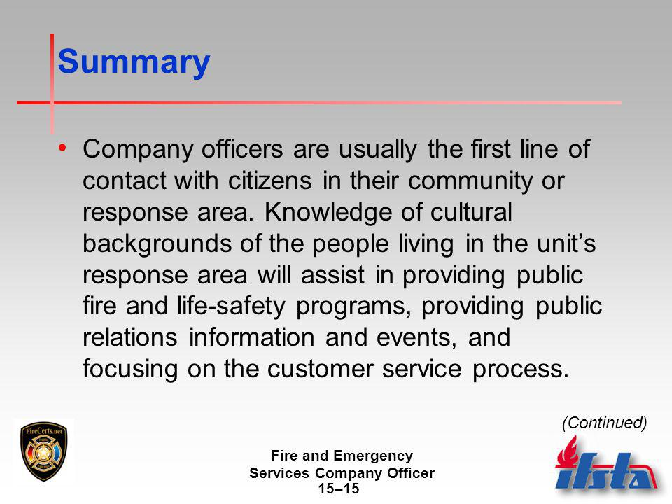 Fire and Emergency Services Company Officer 15–15 Summary Company officers are usually the first line of contact with citizens in their community or response area.
