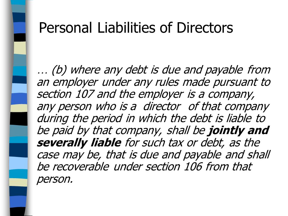 Personal Liabilities of Directors … (b) where any debt is due and payable from an employer under any rules made pursuant to section 107 and the employ