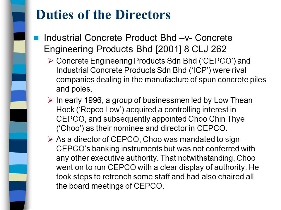 Duties of the Directors Industrial Concrete Product Bhd –v- Concrete Engineering Products Bhd [2001] 8 CLJ 262  Concrete Engineering Products Sdn Bhd