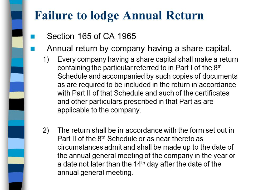 Failure to lodge Annual Return Section 165 of CA 1965 Annual return by company having a share capital. 1)Every company having a share capital shall ma